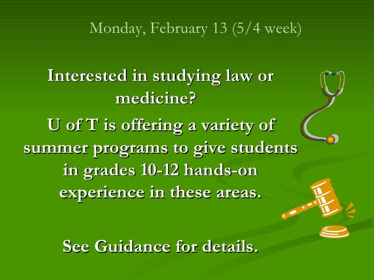 Monday, February 13 (5/4 week)  Interested in studying law or           medicine?  U of T is offering a variety ofsummer p...