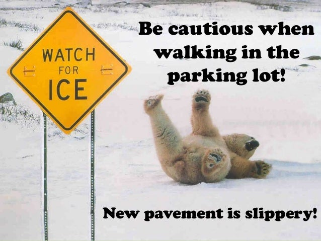 Be cautious when     walking in the       parking lot!New pavement is slippery!