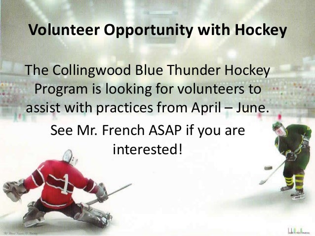 Volunteer Opportunity with HockeyThe Collingwood Blue Thunder Hockey Program is looking for volunteers toassist with pract...