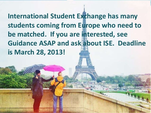 International Student Exchange has manystudents coming from Europe who need tobe matched. If you are interested, seeGuidan...