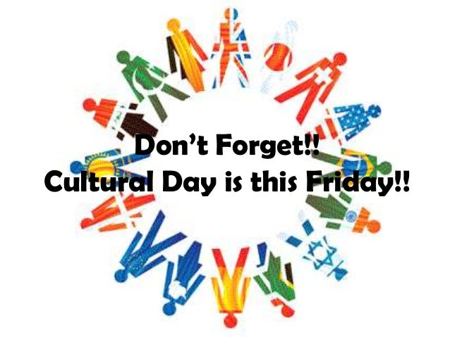 Don't Forget!! Cultural Day is this Friday!!