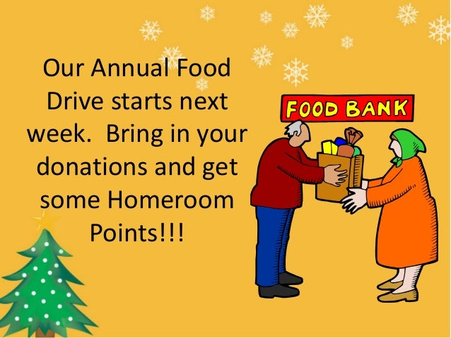 Our Annual Food Drive starts next week. Bring in your donations and get some Homeroom Points!!!