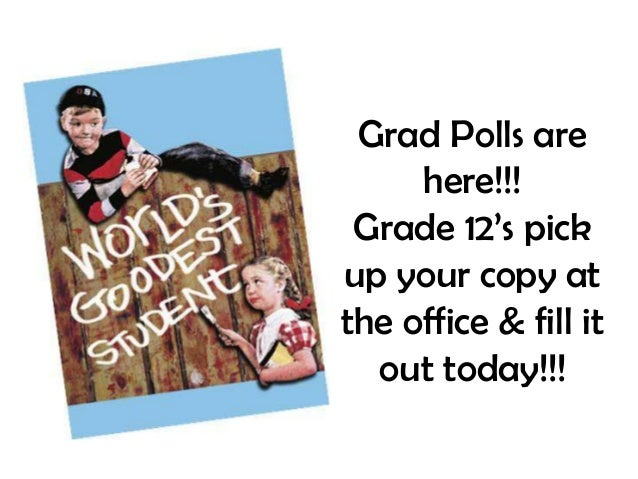 Grad Polls are here!!! Grade 12's pick up your copy at the office & fill it out today!!!
