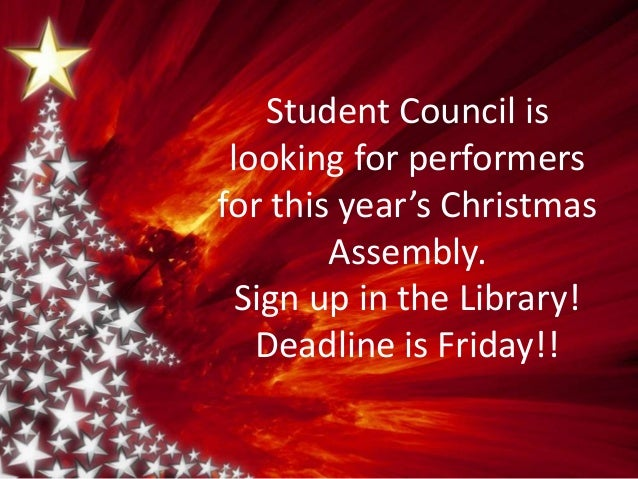 Student Council is looking for performers for this year's Christmas Assembly. Sign up in the Library! Deadline is Friday!!