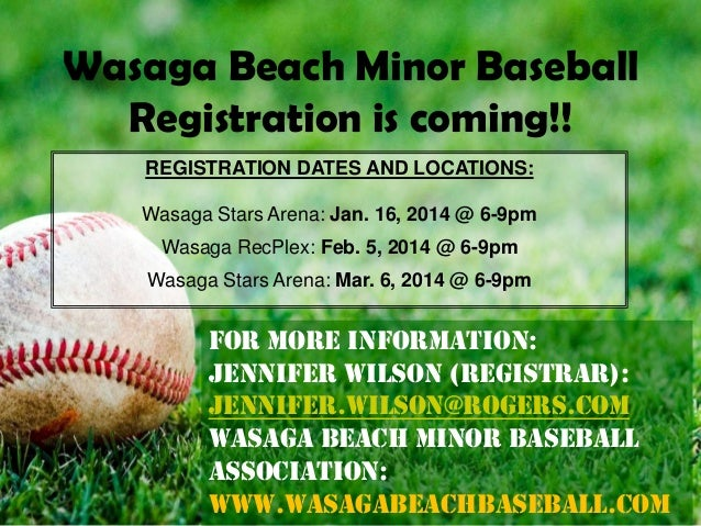 Wasaga Beach Minor Baseball Registration is coming!! REGISTRATION DATES AND LOCATIONS: Wasaga Stars Arena: Jan. 16, 2014 @...
