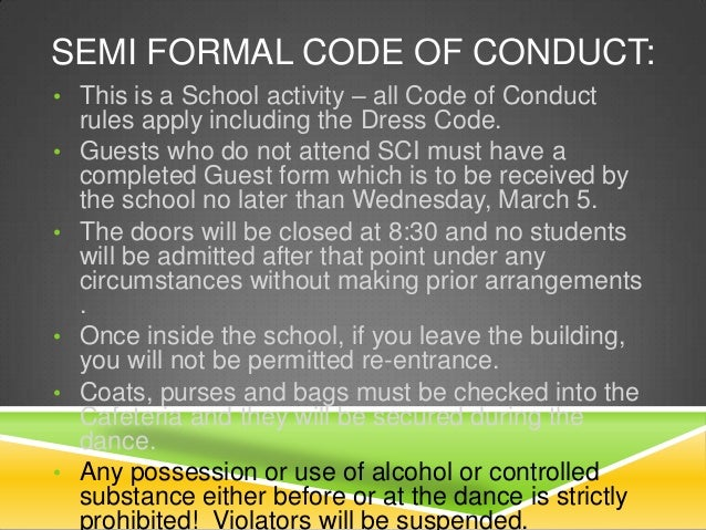 SEMI FORMAL CODE OF CONDUCT: • This is a School activity – all Code of Conduct •  •  • •  •  rules apply including the Dre...