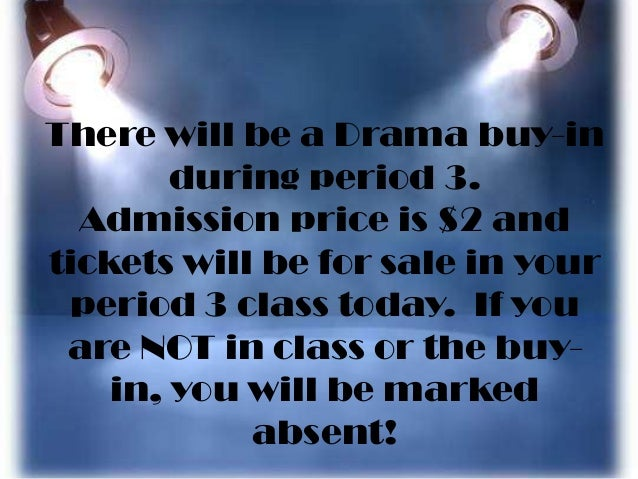 There will be a Drama buy-in during period 3. Admission price is $2 and tickets will be for sale in your period 3 class to...