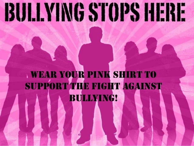 {WEAR YOUR PINK SHIRT TO SUPPORT THE FIGHT AGAINST BULLYING!
