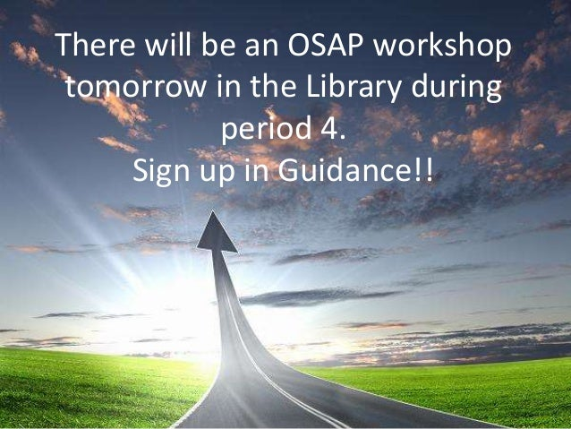 There will be an OSAP workshop tomorrow in the Library during period 4. Sign up in Guidance!!