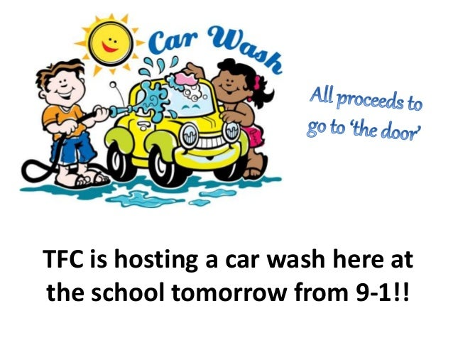 TFC is hosting a car wash here at the school tomorrow from 9-1!!
