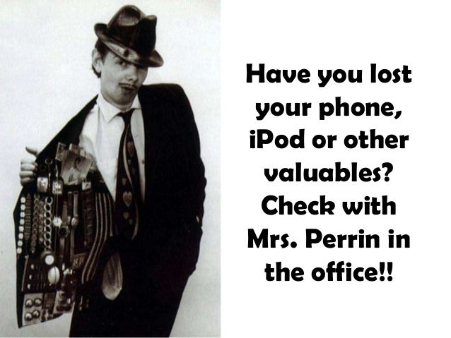 Have you lost your phone, iPod or other valuables? Check with Mrs. Perrin in the office!!