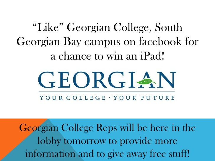 """""""Like"""" Georgian College, SouthGeorgian Bay campus on facebook for      a chance to win an iPad!Georgian College Reps will ..."""