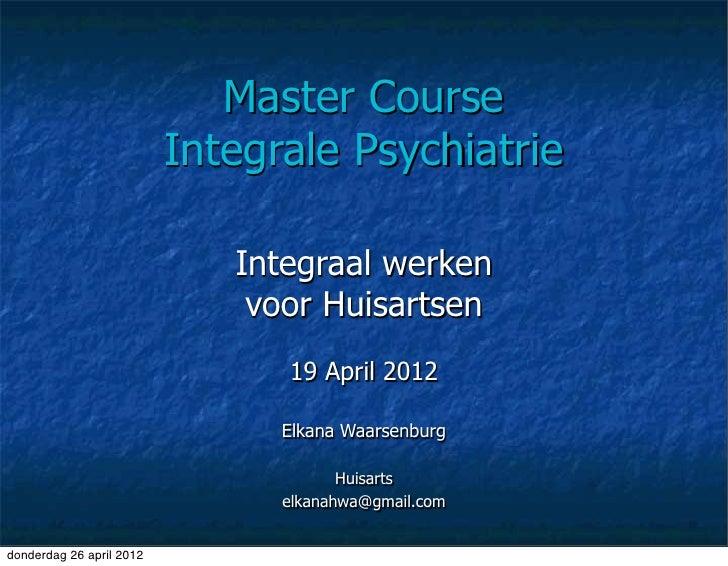 Master Course                          Integrale Psychiatrie                             Integraal werken                 ...