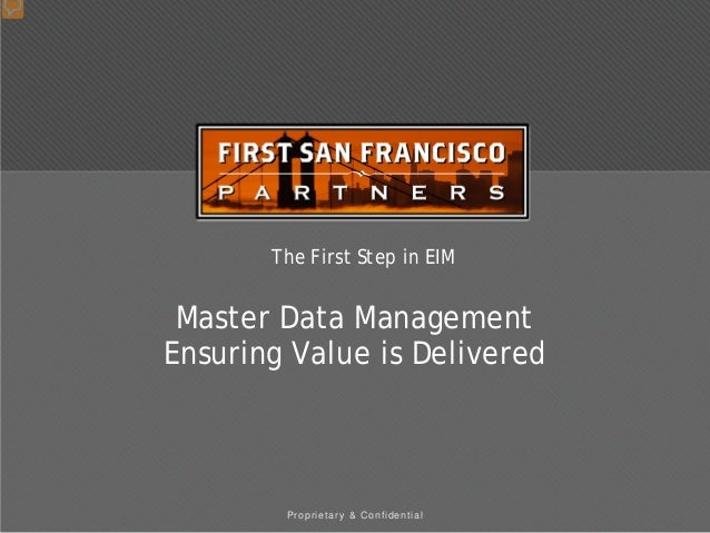 Proprietary & Confidential The First Step in EIM Master Data Management Ensuring Value is Delivered