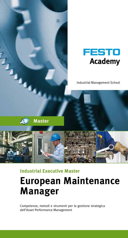Industrial Management School         MasterIndustrial Executive MasterEuropean MaintenanceManagerCompetenze, metodi e stru...