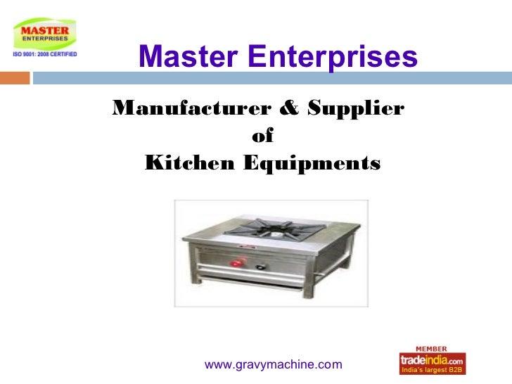 Master EnterprisesManufacturer & Supplier           of  Kitchen Equipments           roto1234       www.gravymachine.com