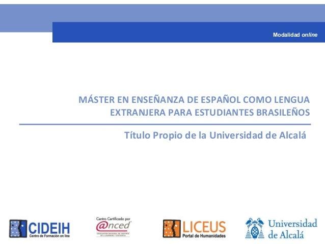 MÁSTER EN ENSEÑANZA DE ESPAÑOL COMO LENGUA EXTRANJERA PARA ESTUDIANTES BRASILEÑOS Título Propio de la Universidad de Alcal...