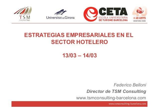 ESTRATEGIAS EMPRESARIALES EN EL       SECTOR HOTELERO          13/03 – 14/03                                Federico Bello...