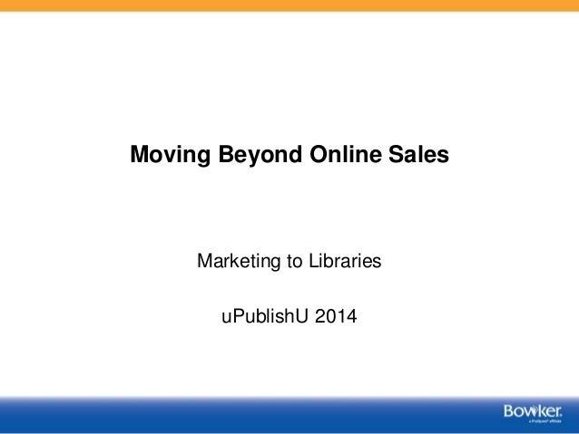uPublishU 2014--Moving Beyond Online Sales