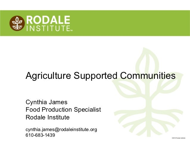 Agriculture Supported CommunitiesCynthia JamesFood Production SpecialistRodale Institutecynthia.james@rodaleinstitute.org6...