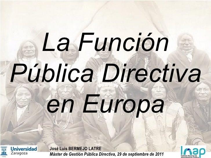 La Función Pública Directiva en Europa José Luis BERMEJO LATRE  Máster de Gestión Pública Directiva, 29 de septiembre de 2...