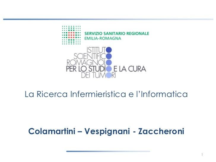 """La Ricerca Infermieristica e l""""InformaticaColamartini – Vespignani - Zaccheroni                                           ..."""