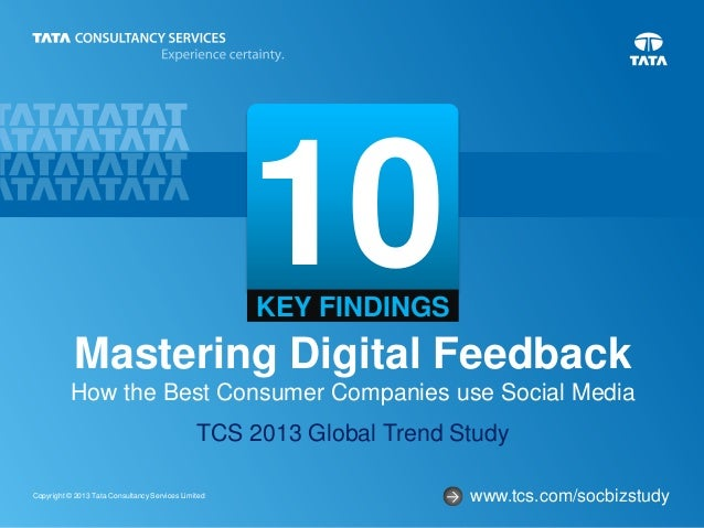 1Copyright © 2013 Tata Consultancy Services Limited Mastering Digital Feedback How the Best Consumer Companies use Social ...