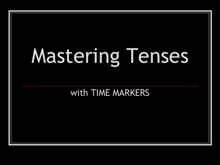 Mastering Tenses with TIME MARKERS