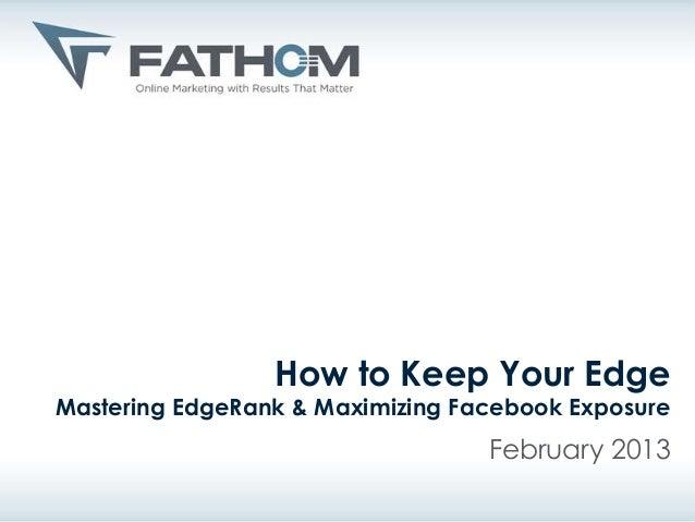 How to Keep Your EdgeMastering EdgeRank & Maximizing Facebook Exposure                                  February 2013