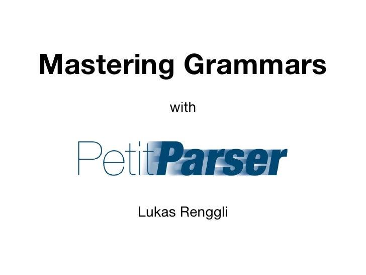 Mastering Grammars          with      Lukas Renggli