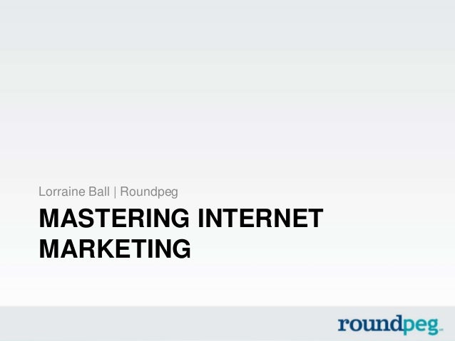 MASTERING INTERNET MARKETING Lorraine Ball | Roundpeg