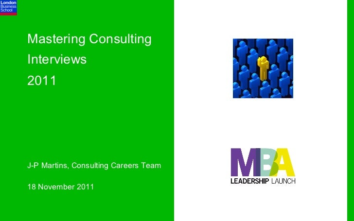 Mastering ConsultingInterviews2011J-P Martins, Consulting Careers Team18 November 2011
