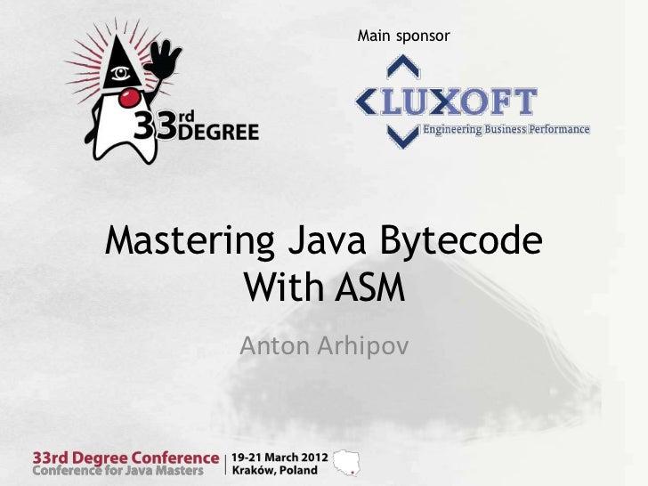 Main sponsorMastering Java Bytecode       With ASM       Anton Arhipov