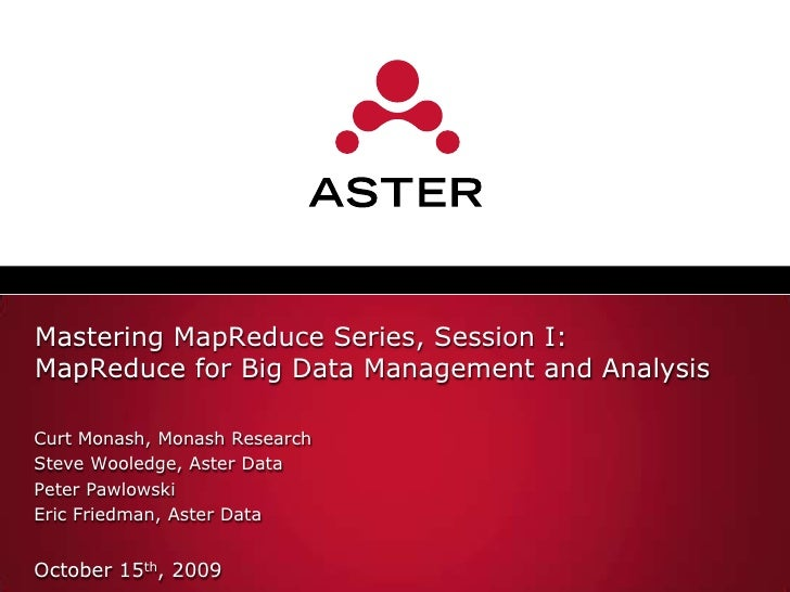 Mastering MapReduce Series, Session I:MapReduce for Big Data Management and Analysis<br />Curt Monash, Monash Research<br ...