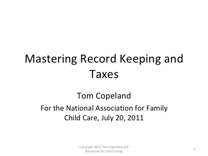 Mastering Record Keeping and Taxes Tom Copeland For the National Association for Family Child Care, July 20, 2011 Copyrigh...