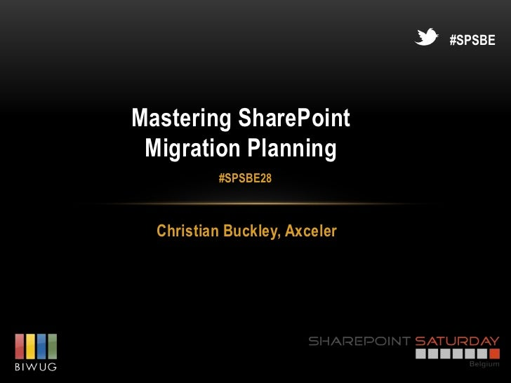 #SPSBEMastering SharePoint Migration Planning          #SPSBE28  Christian Buckley, Axceler