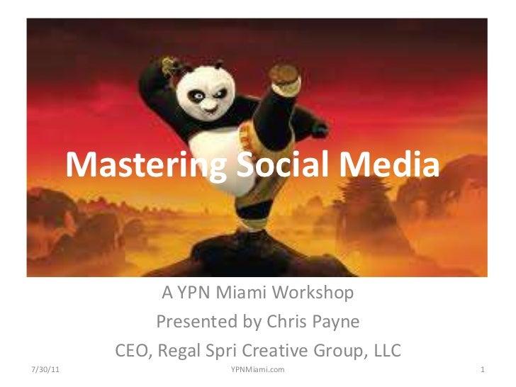 Mastering Social Media<br />A YPN Miami Workshop<br />Presented by Chris Payne<br />CEO, Regal Spri Creative Group, LLC<b...