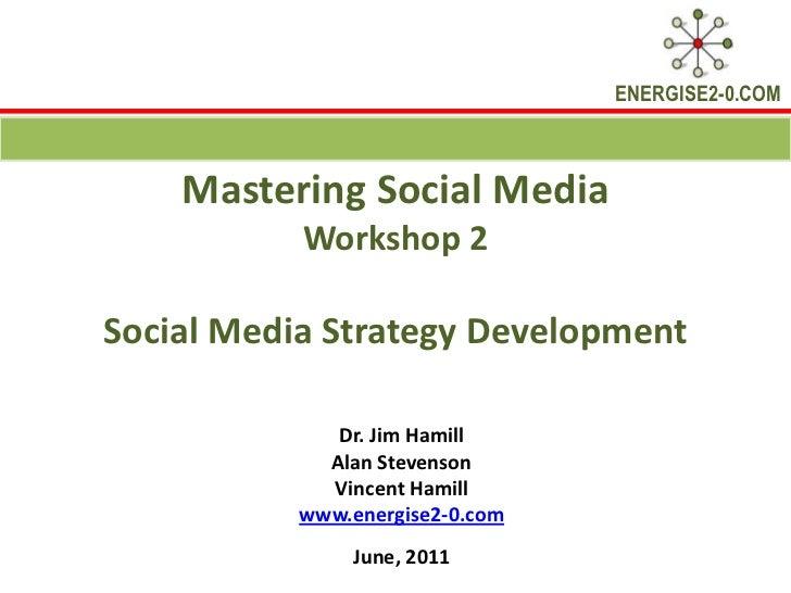 Mastering Social Media Workshop 2: Social Media Strategy Development