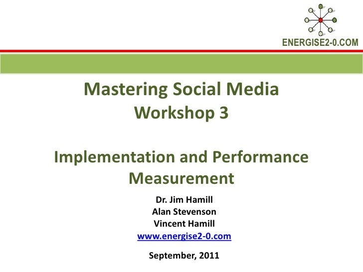 Mastering Social Media Workshop 3 Implementation and Performance Measurement<br />Dr. Jim Hamill <br />Alan Stevenson<br /...