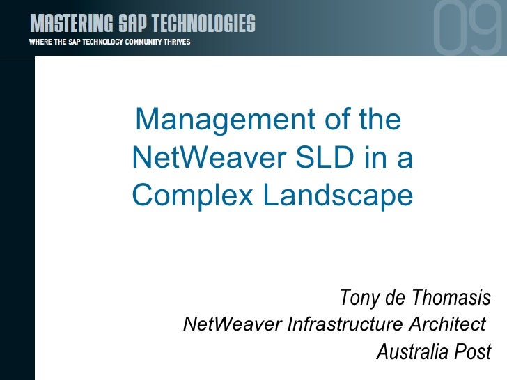 Management of the NetWeaver SLD in a Complex Landscape Tony de Thomasis NetWeaver Infrastructure Architect   Australia Post