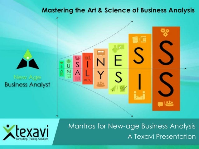 Mantras for New-age Business Analysis A Texavi Presentation Mastering the Art & Science of Business Analysis