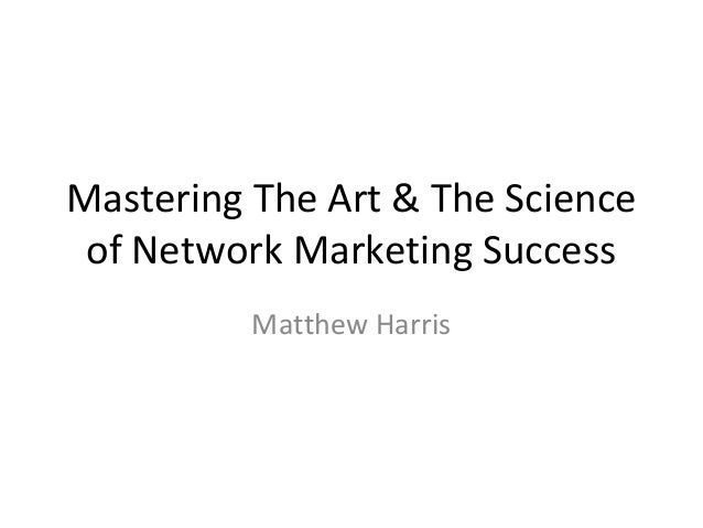 Mastering The Art & The Scienceof Network Marketing SuccessMatthew Harris