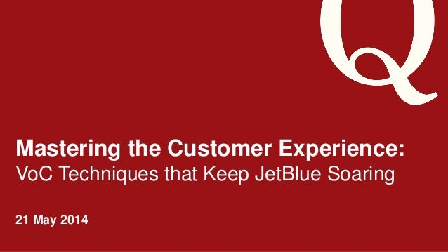 ©2014 Qualtrics – Company Confidential Mastering the Customer Experience: VoC Techniques that Keep JetBlue Soaring 21 May ...