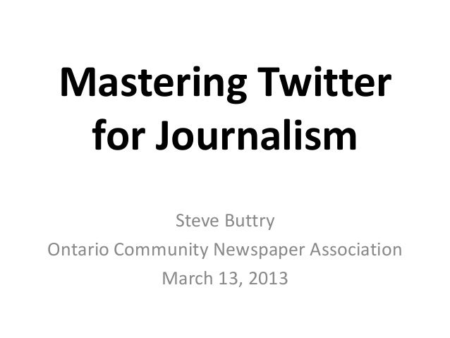 Mastering Twitter  for Journalism             Steve ButtryOntario Community Newspaper Association            March 13, 2013
