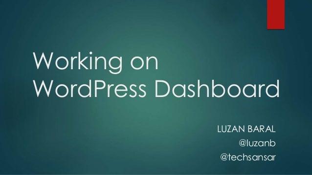 Working on WordPress Dashboard LUZAN BARAL @luzanb @techsansar