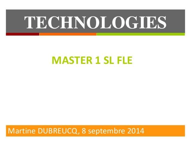 TECHNOLOGIES  EDUCATIVES  MASTER 1 SL FLE  Martine DUBREUCQ, 8 septembre 2014