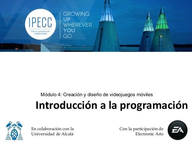 Módulo 4: Creación y diseño de videojuegos móviles  Introducción a la programación                                ...
