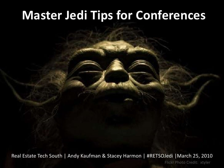Master Jedi Tips for Conferences<br />Real Estate Tech South | Andy Kaufman & Stacey Harmon | #RETSOJedi |March 25, 2010<b...