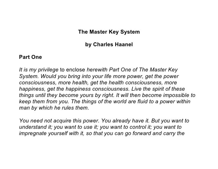 The Master Key System                             by Charles Haanel  Part One  It is my privilege to enclose herewith Part...