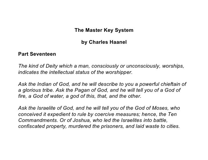 The Master Key System                             by Charles Haanel  Part Seventeen  The kind of Deity which a man, consci...